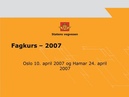 Fagkurs – 2007 Oslo 10. april 2007 og Hamar 24. april 2007.