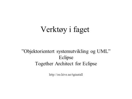 "Verktøy i faget ""Objektorientert systemutvikling og UML"" Eclipse Together Architect for Eclipse"