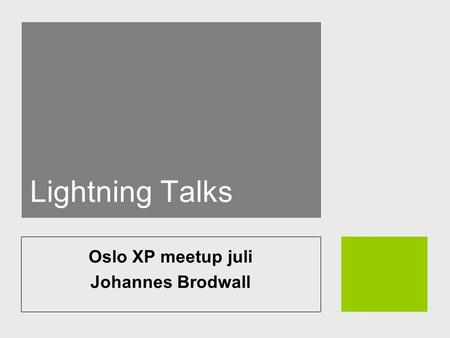 Lightning Talks Oslo XP meetup juli Johannes Brodwall.