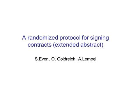 A randomized protocol for signing contracts (extended abstract) S.Even, O. Goldreich, A.Lempel.