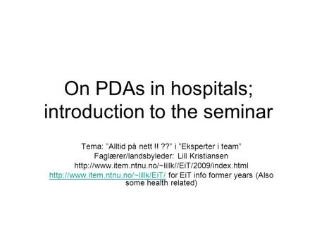 "On PDAs in hospitals; introduction to the seminar Tema: ""Alltid på nett !! ??"" i ""Eksperter i team"" Faglærer/landsbyleder: Lill Kristiansen"