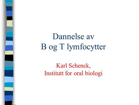 Dannelse av B og T lymfocytter Karl Schenck, Institutt for oral biologi.