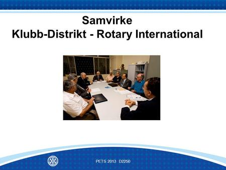 Samvirke Klubb-Distrikt - Rotary International PETS 2013 D2250.