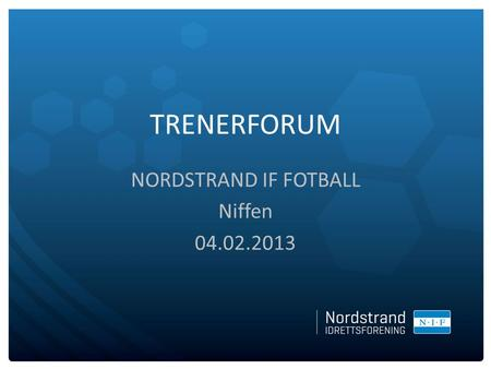 TRENERFORUM NORDSTRAND IF FOTBALL Niffen 04.02.2013.