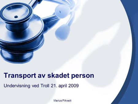 Transport av skadet person Undervisning ved Troll 21. april 2009 Marius Filtvedt.