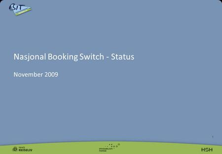 1 Nasjonal Booking Switch - Status November 2009.
