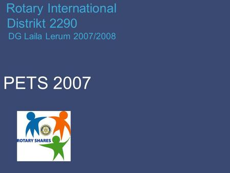 Rotary International Distrikt 2290 DG Laila Lerum 2007/2008 PETS 2007.
