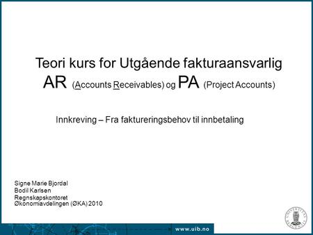 Teori kurs for Utgående fakturaansvarlig AR (Accounts Receivables) og PA (Project Accounts) Innkreving – Fra faktureringsbehov til innbetaling Signe Marie.