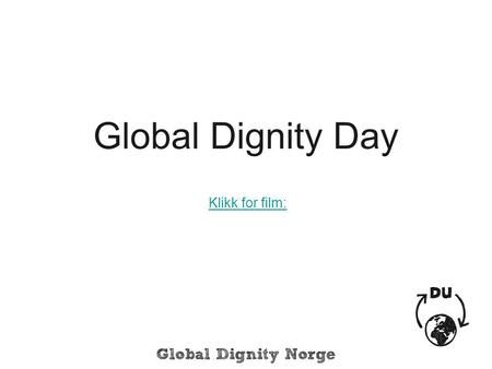 Global Dignity Day Klikk for film:.