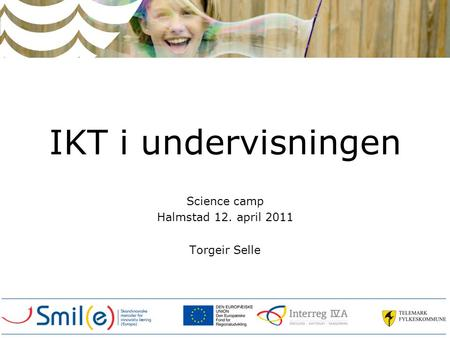 IKT i undervisningen Science camp Halmstad 12. april 2011 Torgeir Selle.