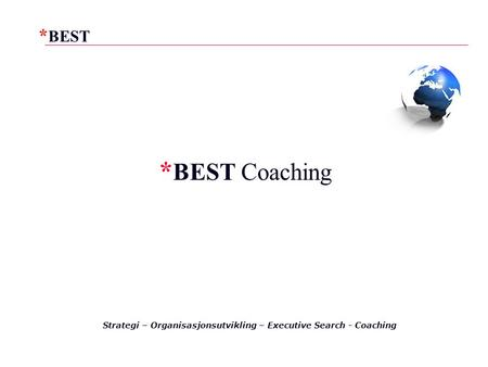 *BEST Coaching Strategi – Organisasjonsutvikling – Executive Search - Coaching 1.