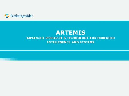 ARTEMIS ADVANCED RESEARCH & TECHNOLOGY FOR EMBEDDED INTELLIGENCE AND SYSTEMS.