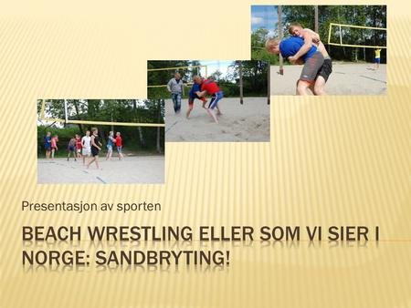 Presentasjon av sporten.  Sandbryting ble lansert av FILA (International Federation of Associated WrestlingStyles) som en gren av brytingen for å øke.