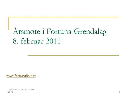 Classification: Internal 2011- 03-081 Årsmøte i Fortuna Grendalag 8. februar 2011 www.fortunalia.net.