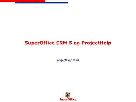 SuperOffice CRM 5 og ProjectHelp ProjectHelp ILink.