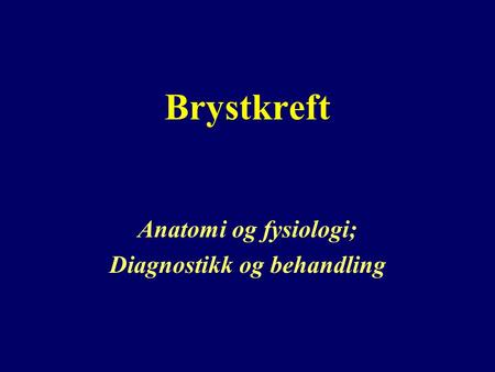 Anatomi og fysiologi; Diagnostikk og behandling
