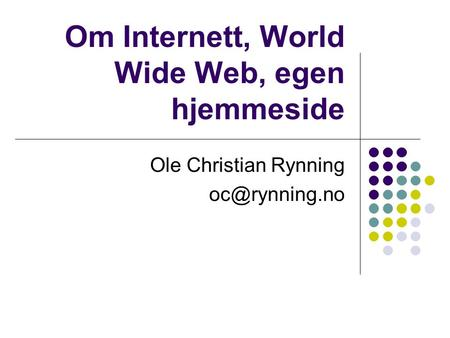 Om Internett, World Wide Web, egen hjemmeside Ole Christian Rynning
