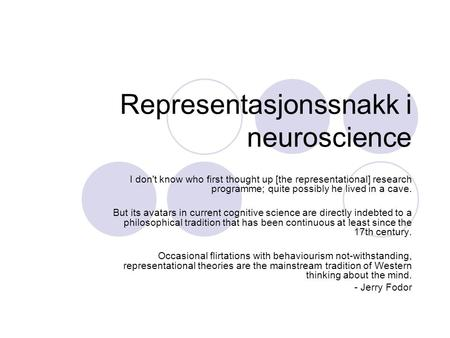Representasjonssnakk i neuroscience I don't know who first thought up [the representational] research programme; quite possibly he lived in a cave. But.