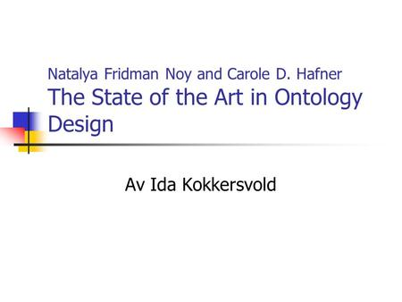Natalya Fridman Noy and Carole D. Hafner The State of the Art in Ontology Design Av Ida Kokkersvold.