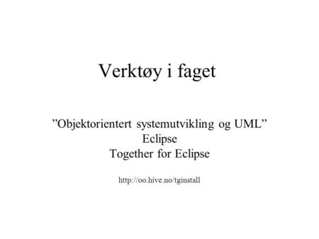 "Verktøy i faget ""Objektorientert systemutvikling og UML"" Eclipse Together for Eclipse"