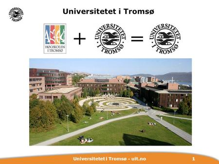 1Universitetet i Tromsø - uit.no + Universitetet i Tromsø =