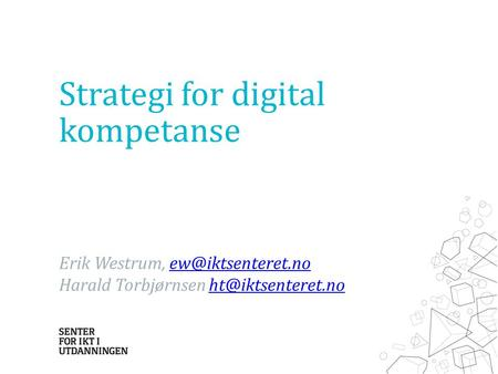 Strategi for digital kompetanse Erik Westrum, Harald Torbjørnsen