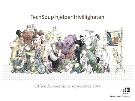 TechSoup hjelper frivilligheten Office 365-seminar september 2014.