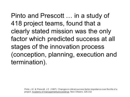 Pinto and Prescott … in a study of 418 project teams, found that a clearly stated mission was the only factor which predicted success at all stages of.