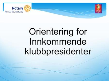 Orientering for Innkommende klubbpresidenter. Orientering for Innkommende klubbpresidenter Frister for innbetalinger og innmeldinger etc. Rotaryåret 2014.