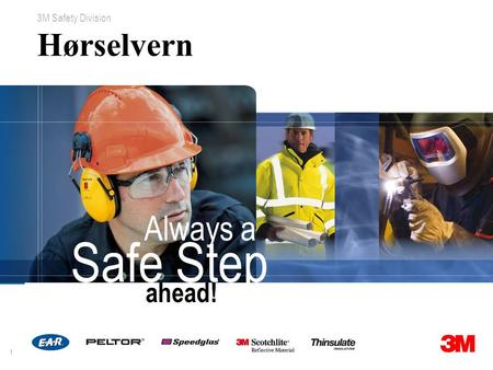 1 3M Safety Division ahead! Always a Safe Step Hørselvern.