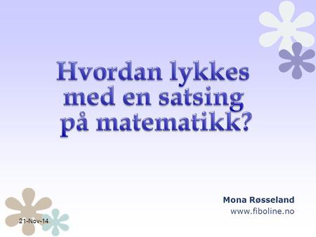 21-Nov-14 Mona Røsseland www.fiboline.no. Hva er gjort i land som lykkes? How the world's best-performing school systems come out on top (McKinsey&Company.