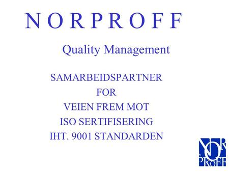 N O R P R O F F Quality Management SAMARBEIDSPARTNER FOR