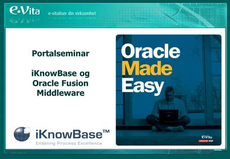 Www.evita.no Portalseminar iKnowBase og Oracle Fusion Middleware.