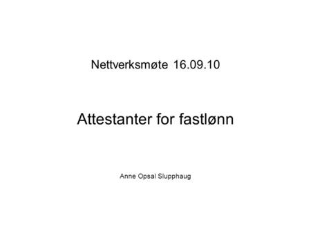 Attestanter for fastlønn Anne Opsal Slupphaug