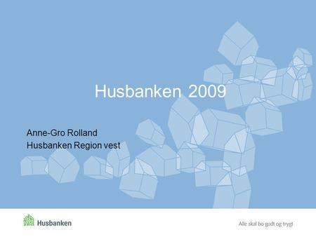 Husbanken 2009 Anne-Gro Rolland Husbanken Region vest.