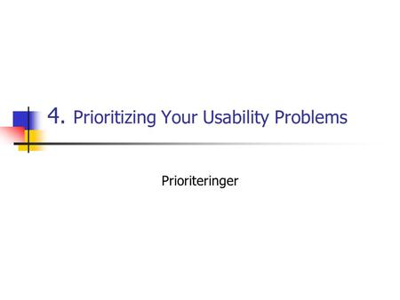 4. Prioritizing Your Usability Problems Prioriteringer.