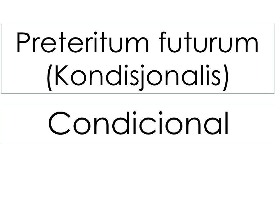 Preteritum futurum (Kondisjonalis) Condicional 1