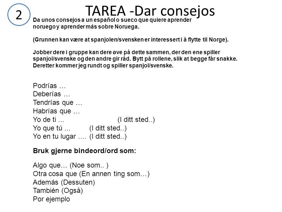 TAREA -Dar consejos 2 Bruk gjerne bindeord/ord som: