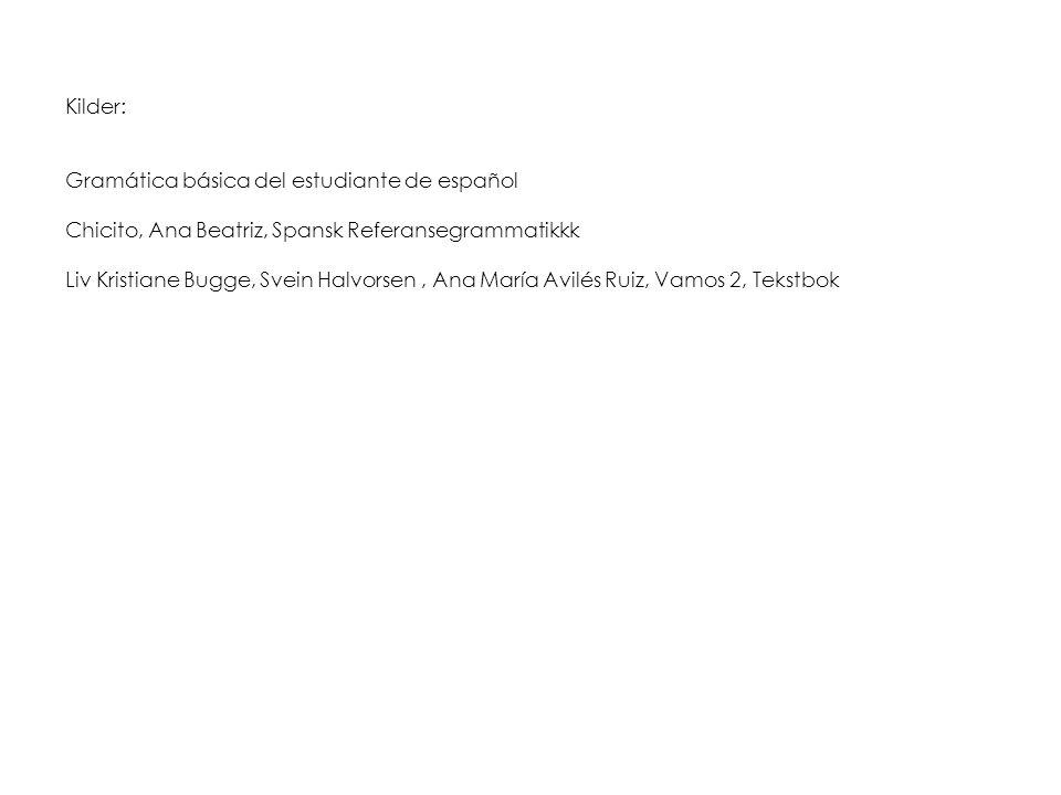 Kilder: Gramática básica del estudiante de español. Chicito, Ana Beatriz, Spansk Referansegrammatikkk.