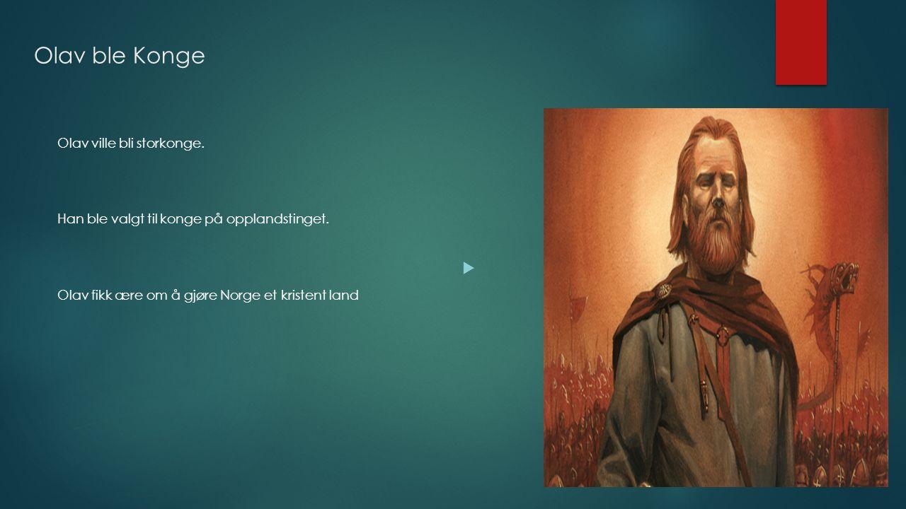 Olav ble Konge Olav ville bli storkonge.