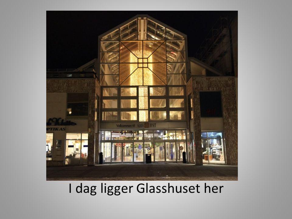 I dag ligger Glasshuset her