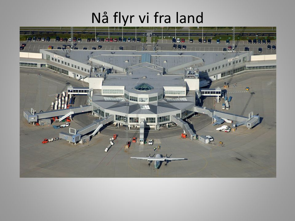 Nå flyr vi fra land I dag kan vi fly akkurat dit vi vil.