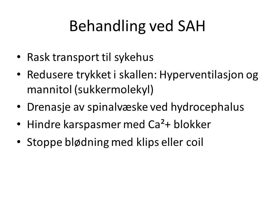Behandling ved SAH Rask transport til sykehus