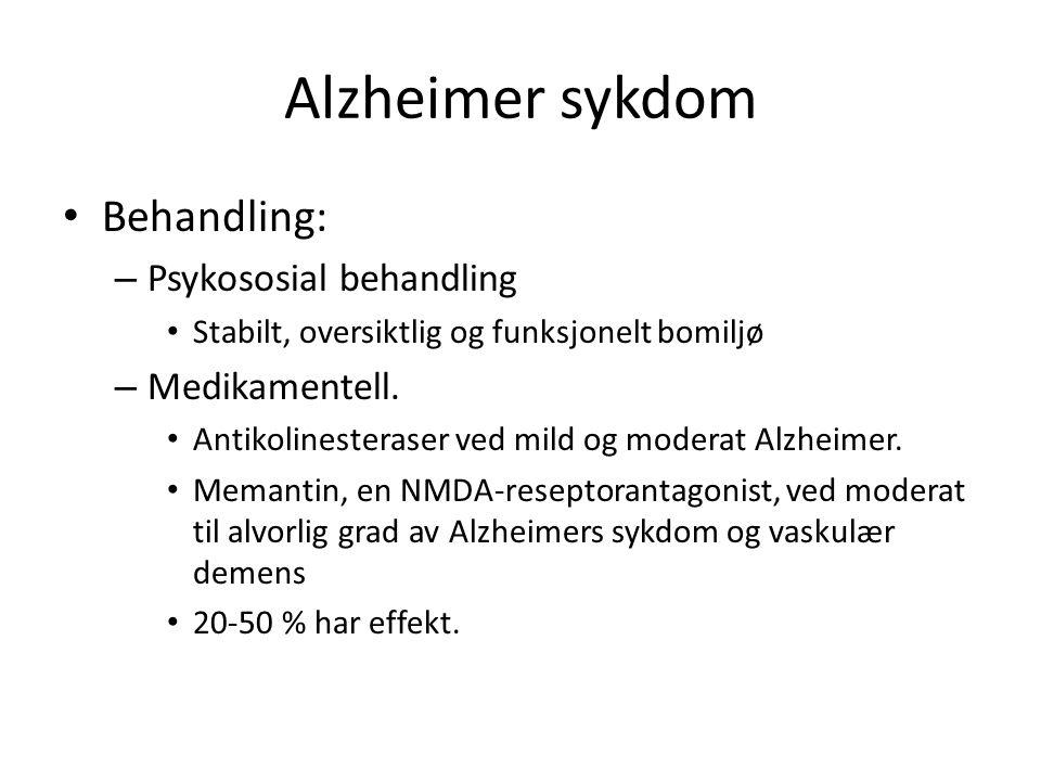 Alzheimer sykdom Behandling: Psykososial behandling Medikamentell.