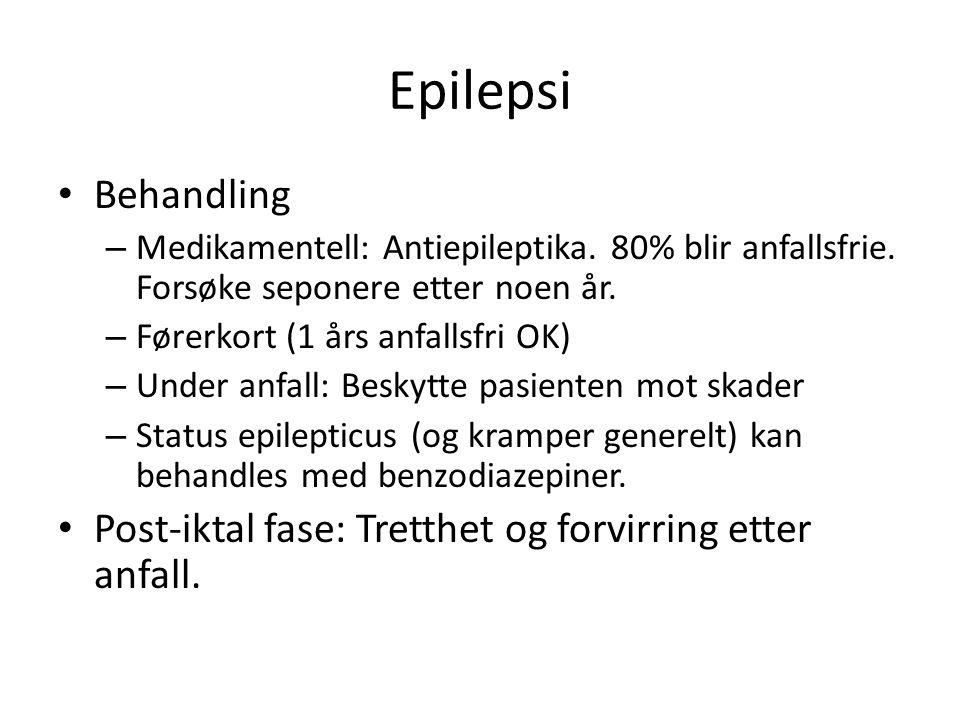 Epilepsi Behandling. Medikamentell: Antiepileptika. 80% blir anfallsfrie. Forsøke seponere etter noen år.