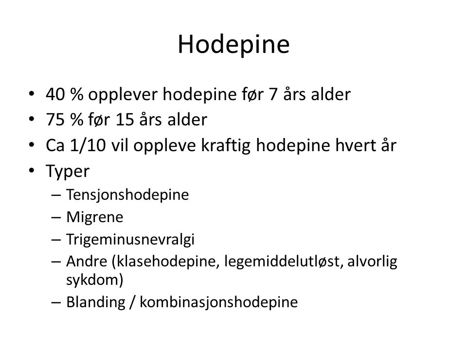 Hodepine 40 % opplever hodepine før 7 års alder 75 % før 15 års alder