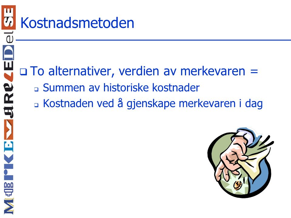 Kostnadsmetoden To alternativer, verdien av merkevaren =