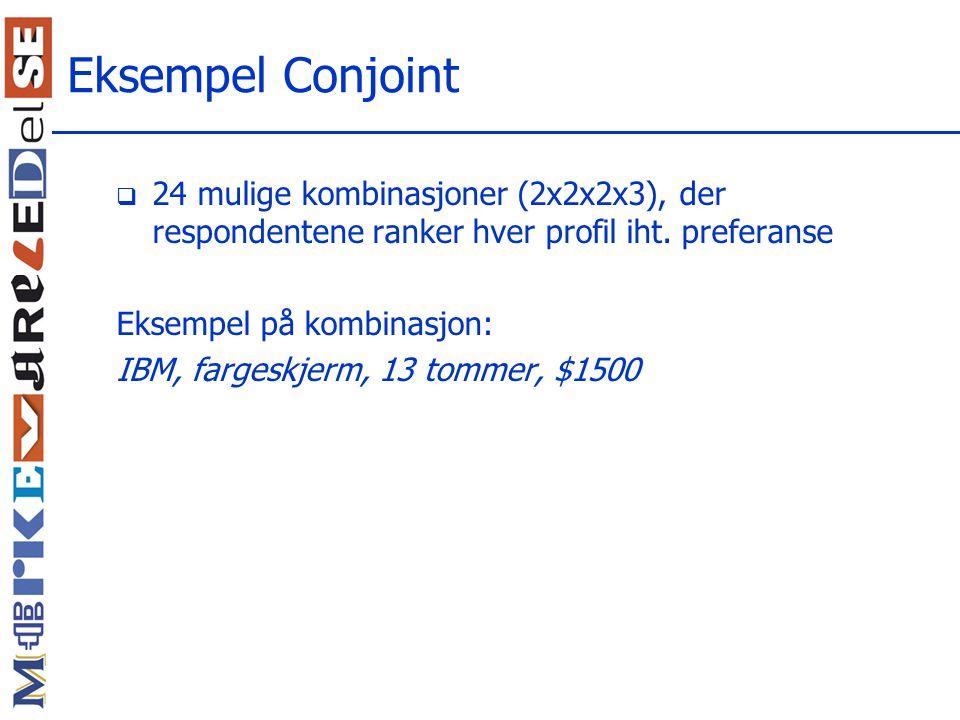 Eksempel Conjoint 24 mulige kombinasjoner (2x2x2x3), der respondentene ranker hver profil iht. preferanse.