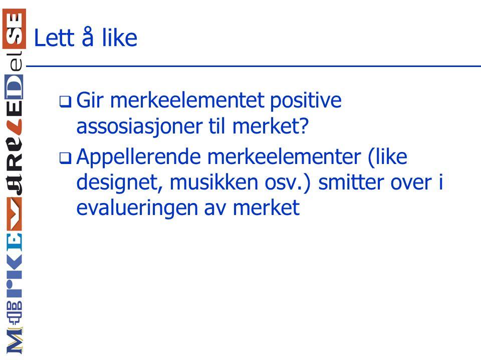 Lett å like Gir merkeelementet positive assosiasjoner til merket