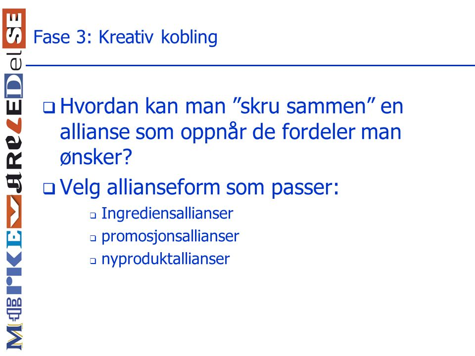 Velg allianseform som passer: